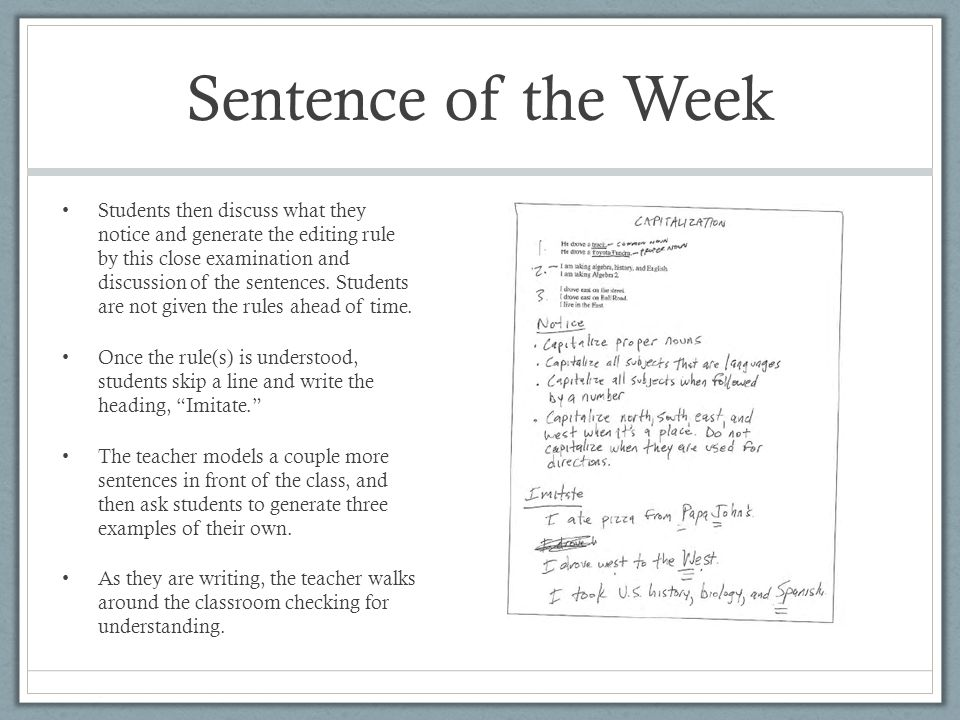 Sentence of the Week Students then discuss what they notice and generate the editing rule by this close examination and discussion of the sentences.