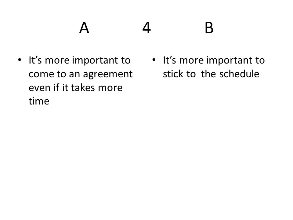 A 4 B It's more important to come to an agreement even if it takes more time It's more important to stick to the schedule