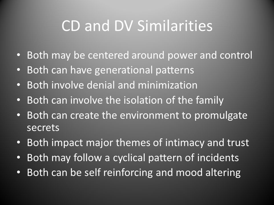 CD and DV Similarities Both may be centered around power and control Both can have generational patterns Both involve denial and minimization Both can