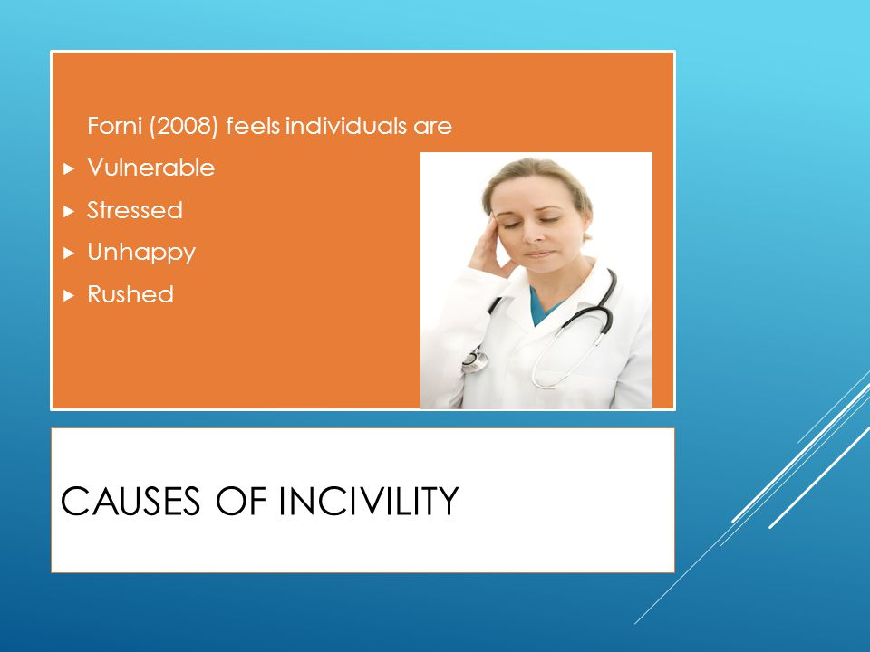 CAUSES OF INCIVILITY Forni (2008) feels individuals are  Vulnerable  Stressed  Unhappy  Rushed
