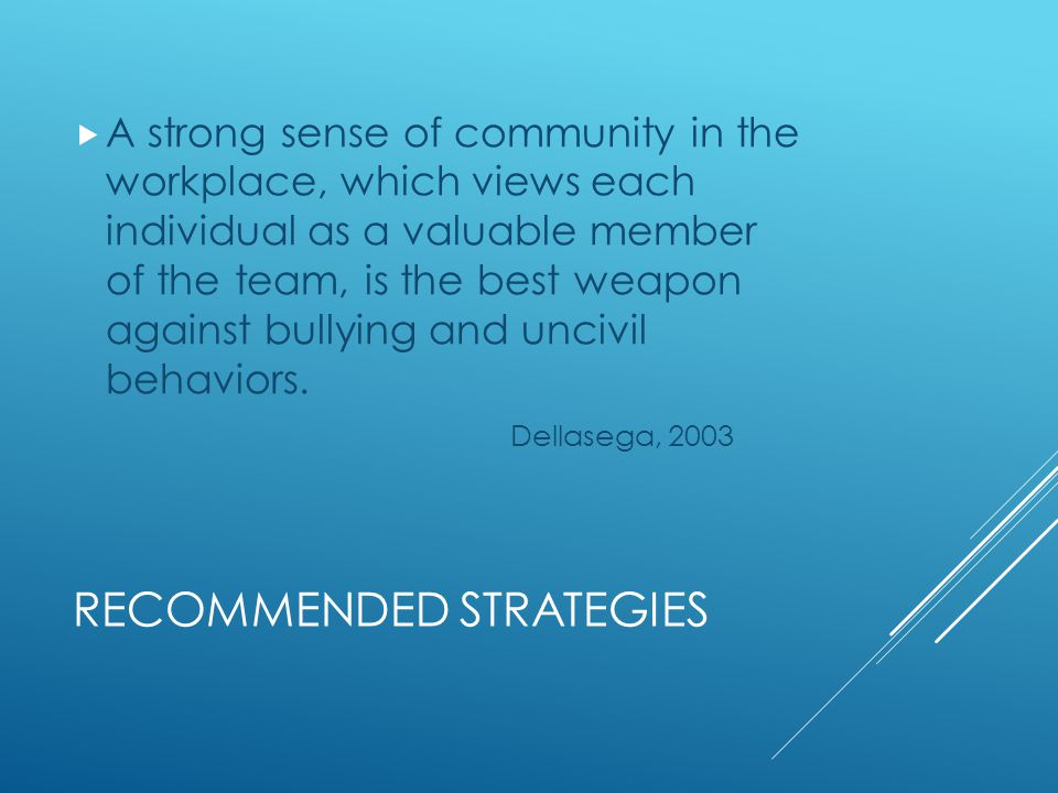 RECOMMENDED STRATEGIES  A strong sense of community in the workplace, which views each individual as a valuable member of the team, is the best weapo