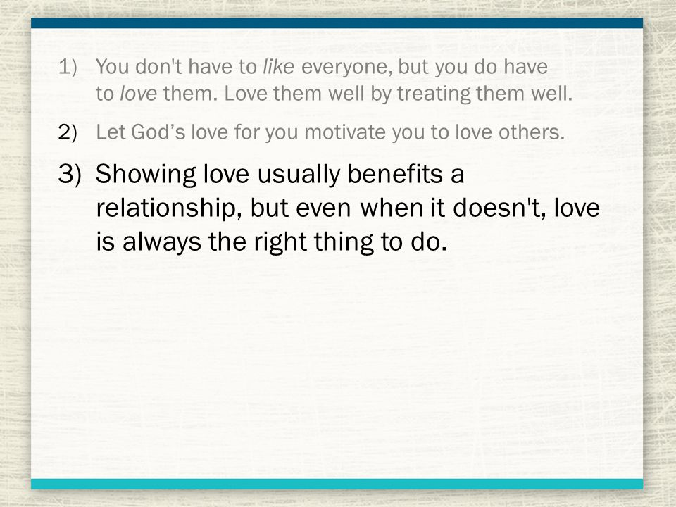 1)You don t have to like everyone, but you do have to love them.