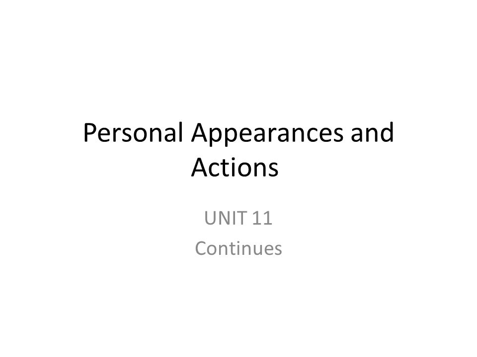 Personal Appearances and Actions UNIT 11 Continues