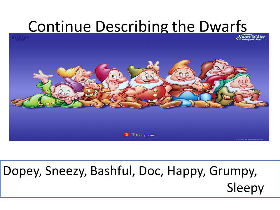 Continue Describing the Dwarfs Dopey, Sneezy, Bashful, Doc, Happy, Grumpy, Sleepy