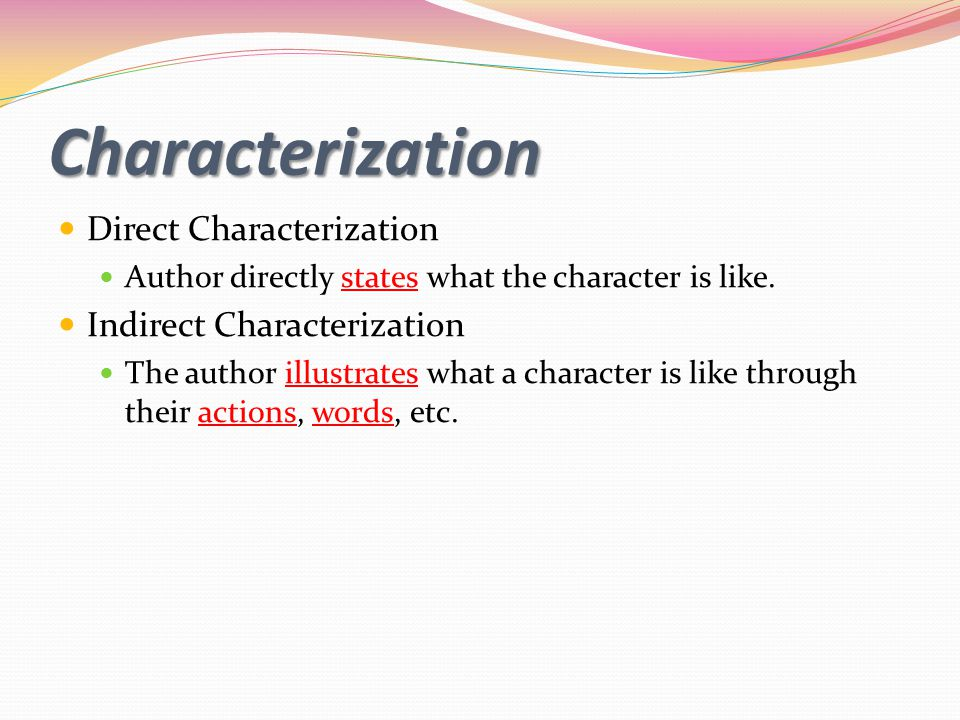 Characterization Direct Characterization Author directly states what the character is like.
