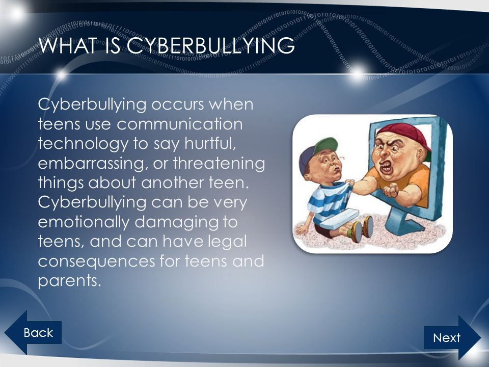WHAT IS CYBERBULLYING Cyberbullying occurs when teens use communication technology to say hurtful, embarrassing, or threatening things about another teen.