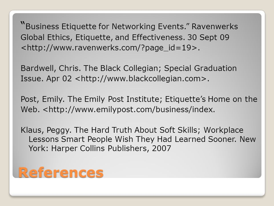 References Business Etiquette for Networking Events. Ravenwerks Global Ethics, Etiquette, and Effectiveness.