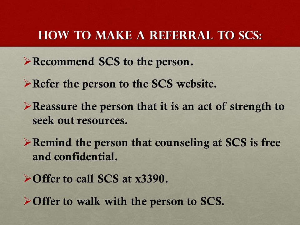 How to Make a Referral to SCS:  Recommend SCS to the person.