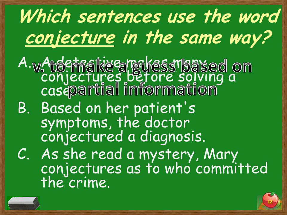Which sentences use the word conjecture in the same way.