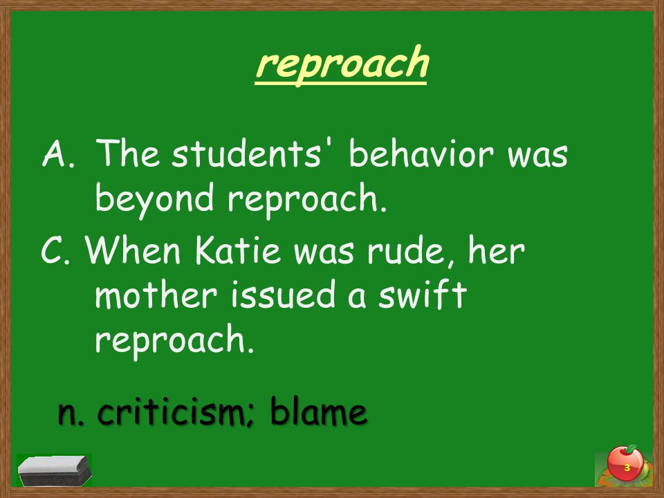 reproach B. My parents reproached me for coming home late. 4 v. to blame; to express disapproval of