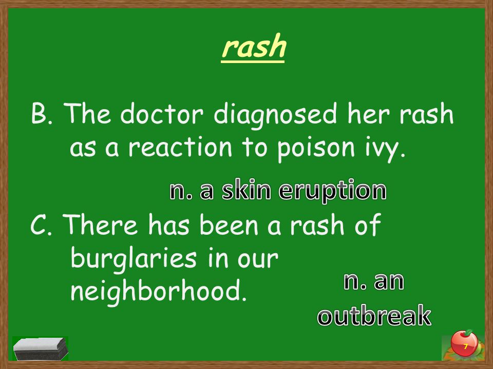 rash B. The doctor diagnosed her rash as a reaction to poison ivy.