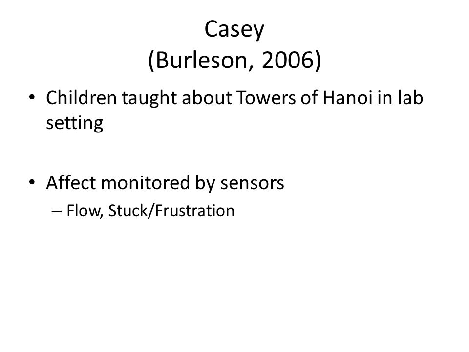 Children taught about Towers of Hanoi in lab setting Affect monitored by sensors – Flow, Stuck/Frustration