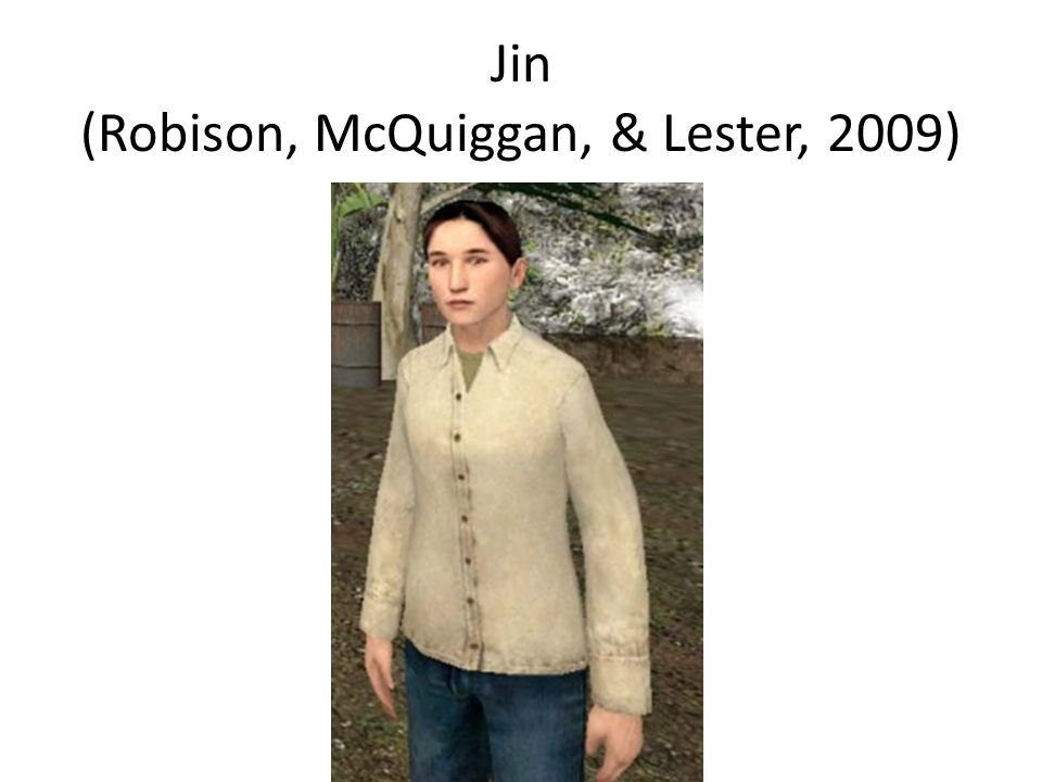 Jin (Robison, McQuiggan, & Lester, 2009)