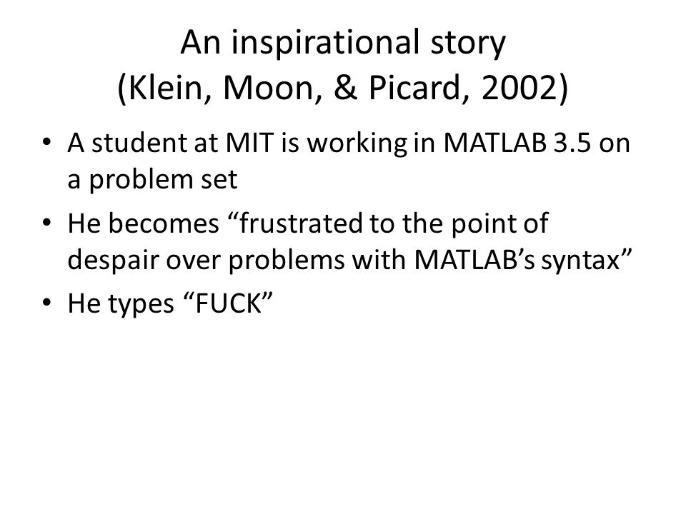 A student at MIT is working in MATLAB 3.5 on a problem set He becomes frustrated to the point of despair over problems with MATLAB's syntax He types FUCK
