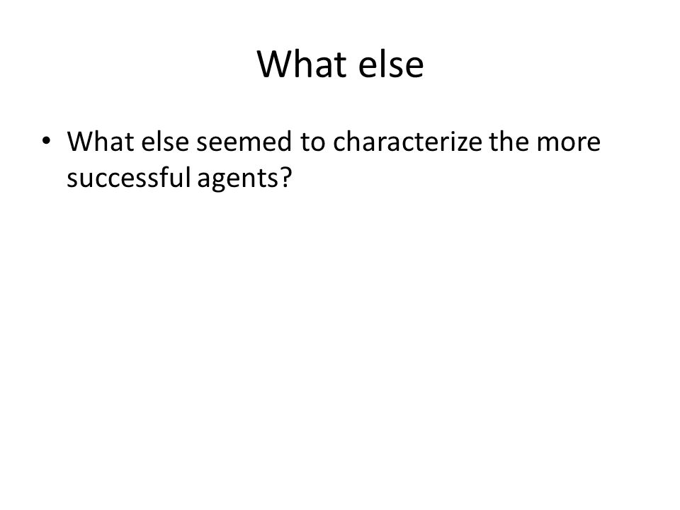 What else What else seemed to characterize the more successful agents