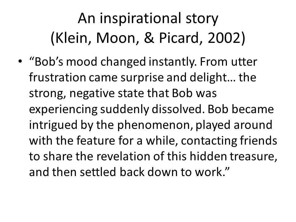An inspirational story (Klein, Moon, & Picard, 2002) Is this a positive example of how computers should respond to affect.