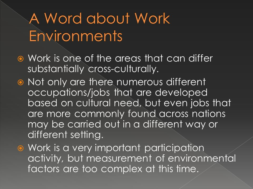  Work is one of the areas that can differ substantially cross-culturally.