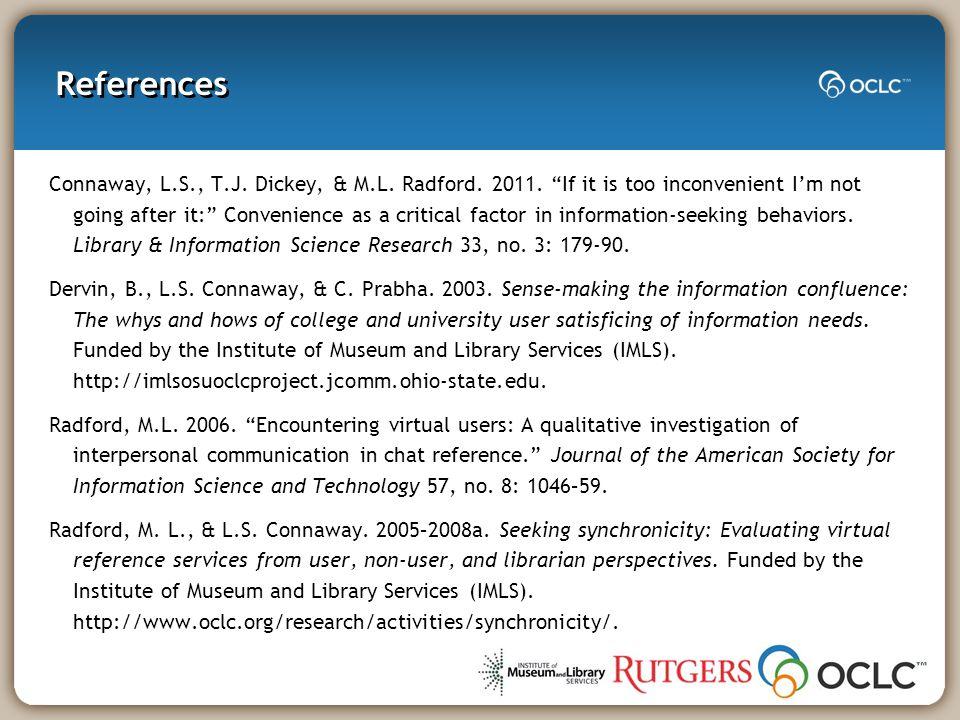 References Connaway, L.S., T.J.Dickey, & M.L. Radford.