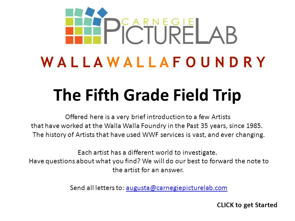The Fifth Grade Field Trip Offered here is a very brief introduction to a few Artists that have worked at the Walla Walla Foundry in the Past 35 years, since 1985.