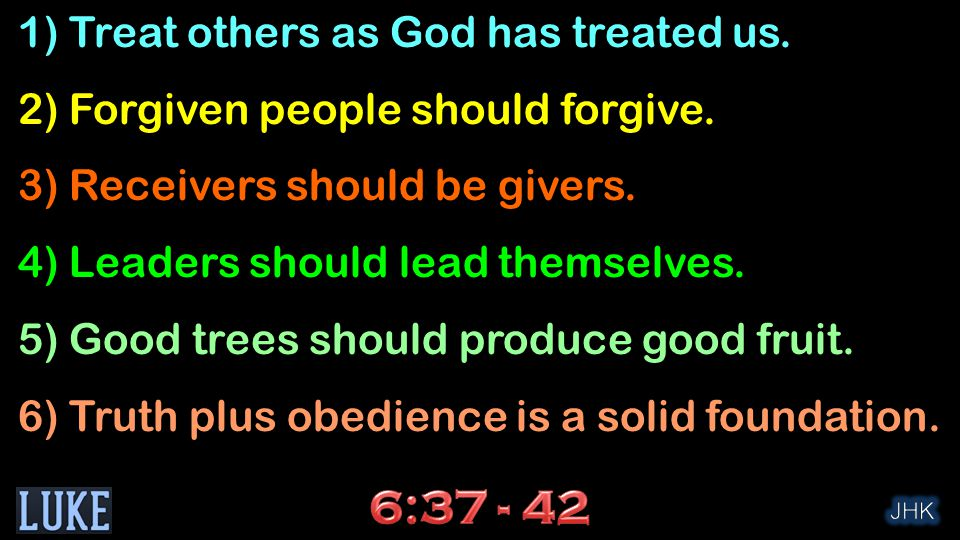 1) Treat others as God has treated us. 2) Forgiven people should forgive.