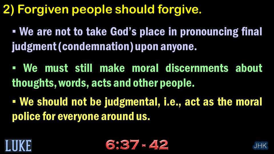 ▪ We are not to take God's place in pronouncing final judgment (condemnation) upon anyone.
