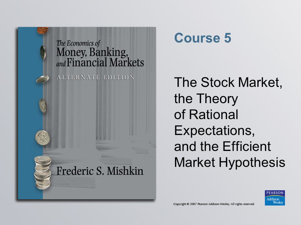 Course 5 The Stock Market, the Theory of Rational Expectations, and the Efficient Market Hypothesis