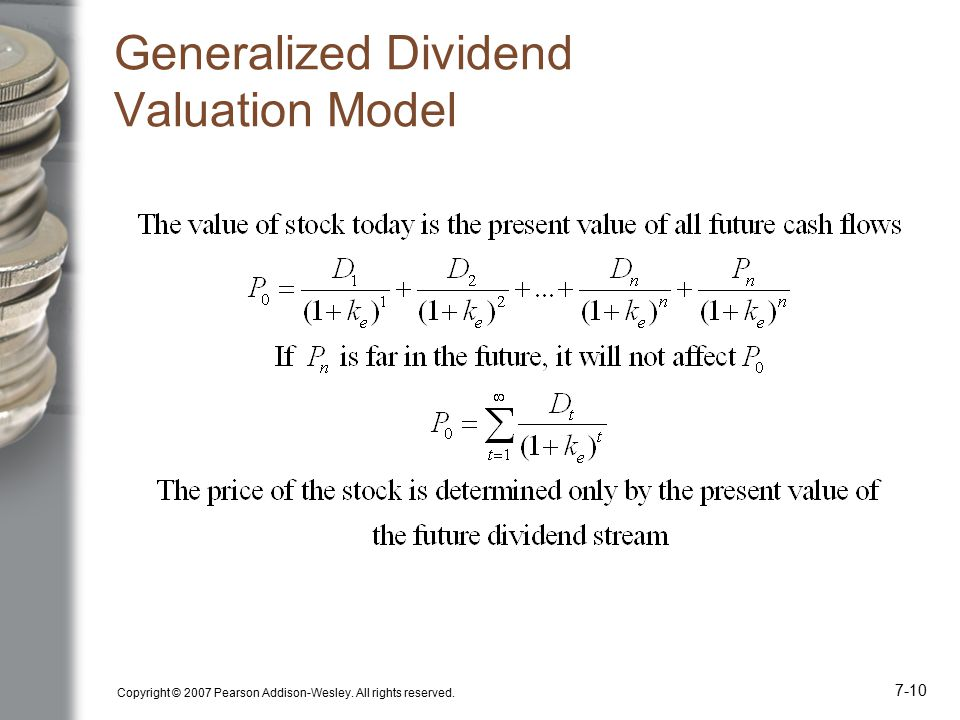 Copyright © 2007 Pearson Addison-Wesley. All rights reserved. 7-10 Generalized Dividend Valuation Model