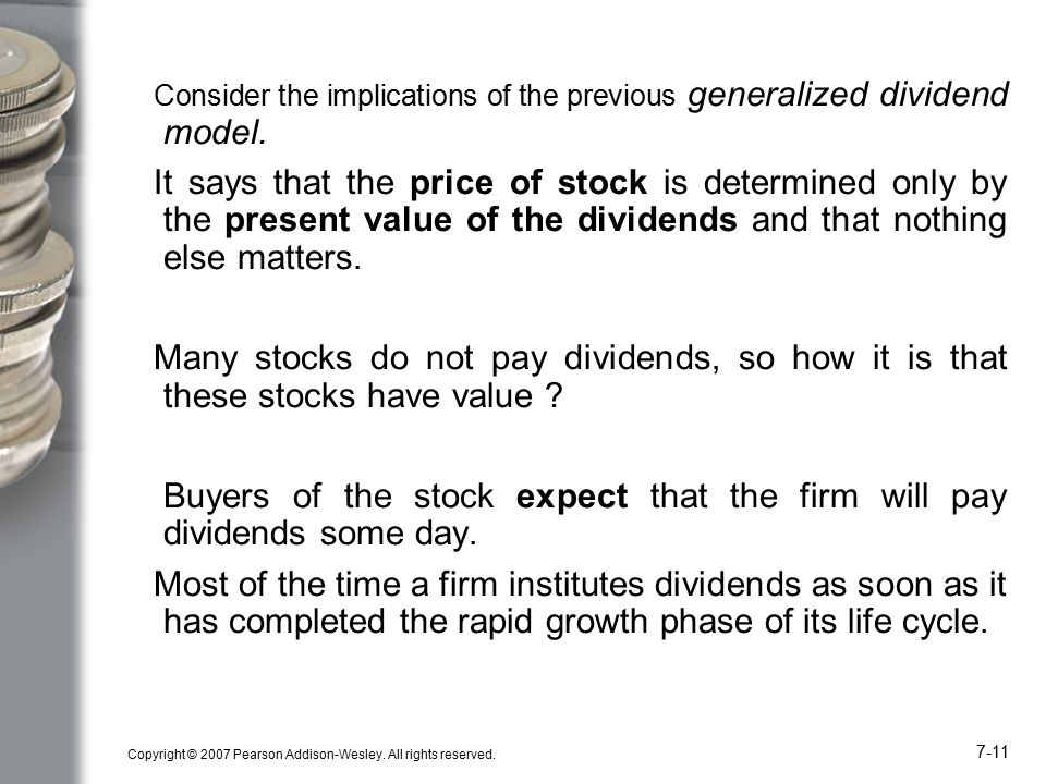 Copyright © 2007 Pearson Addison-Wesley. All rights reserved. 7-11 Consider the implications of the previous generalized dividend model. It says that