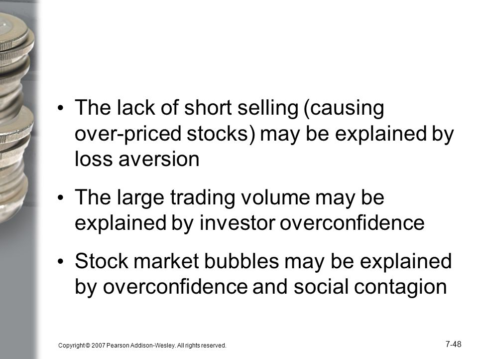 Copyright © 2007 Pearson Addison-Wesley. All rights reserved. 7-48 The lack of short selling (causing over-priced stocks) may be explained by loss ave