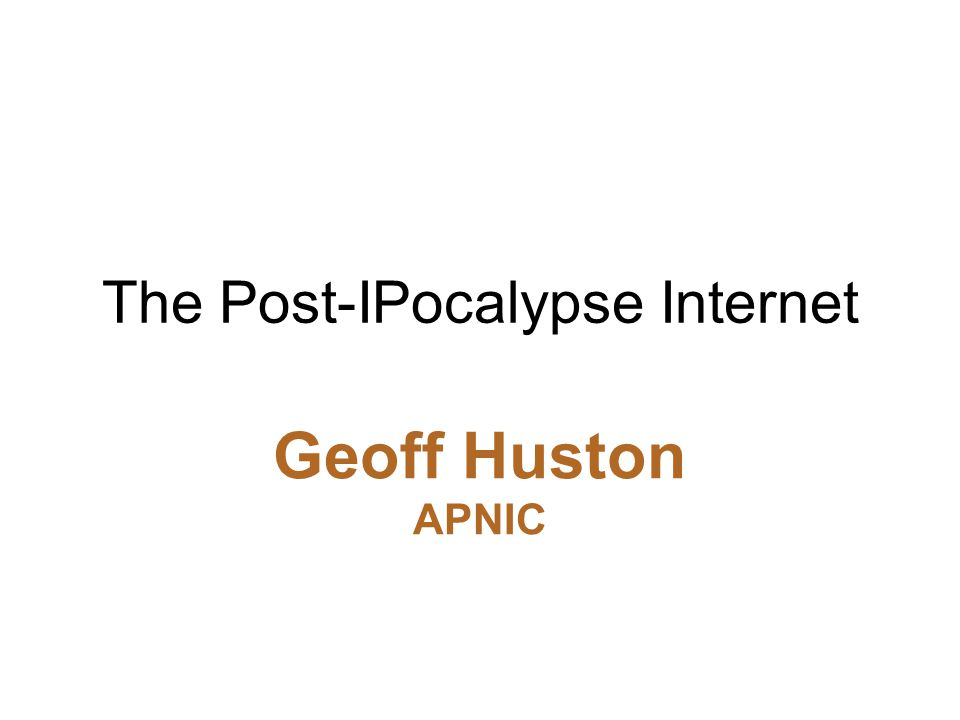 The Post-IPocalypse Internet Geoff Huston APNIC