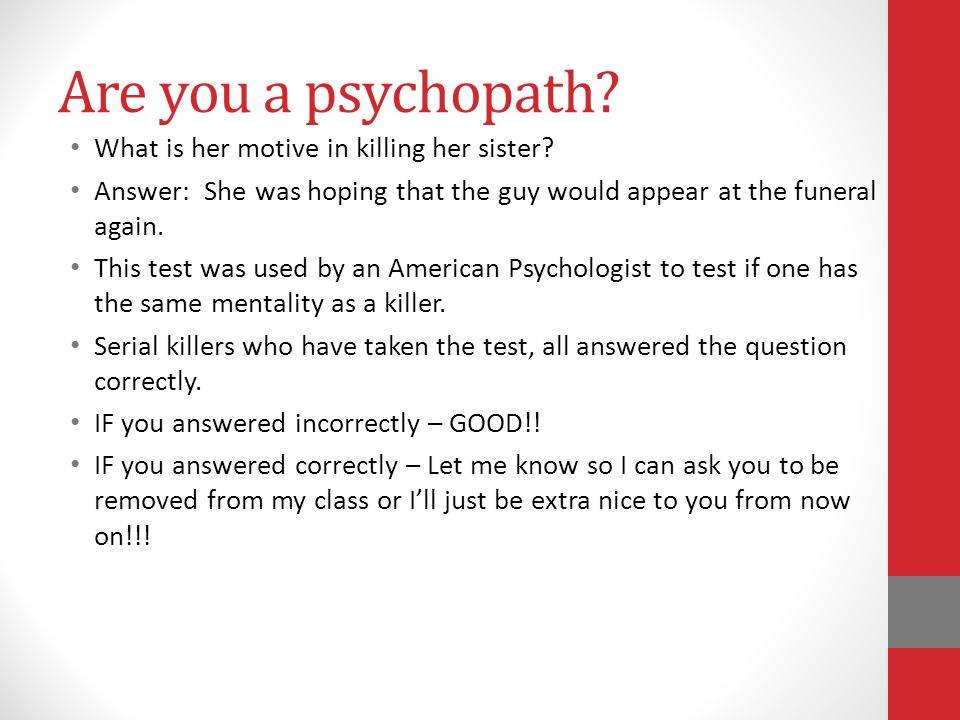 Are you a psychopath. What is her motive in killing her sister.