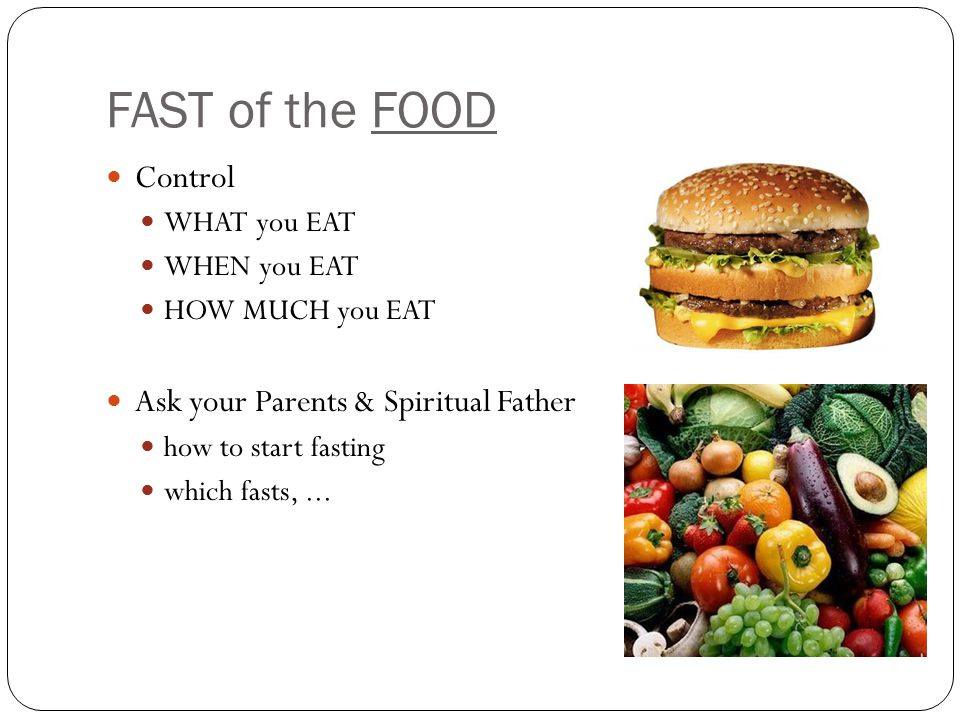 FAST of the FOOD Control WHAT you EAT WHEN you EAT HOW MUCH you EAT Ask your Parents & Spiritual Father how to start fasting which fasts,...