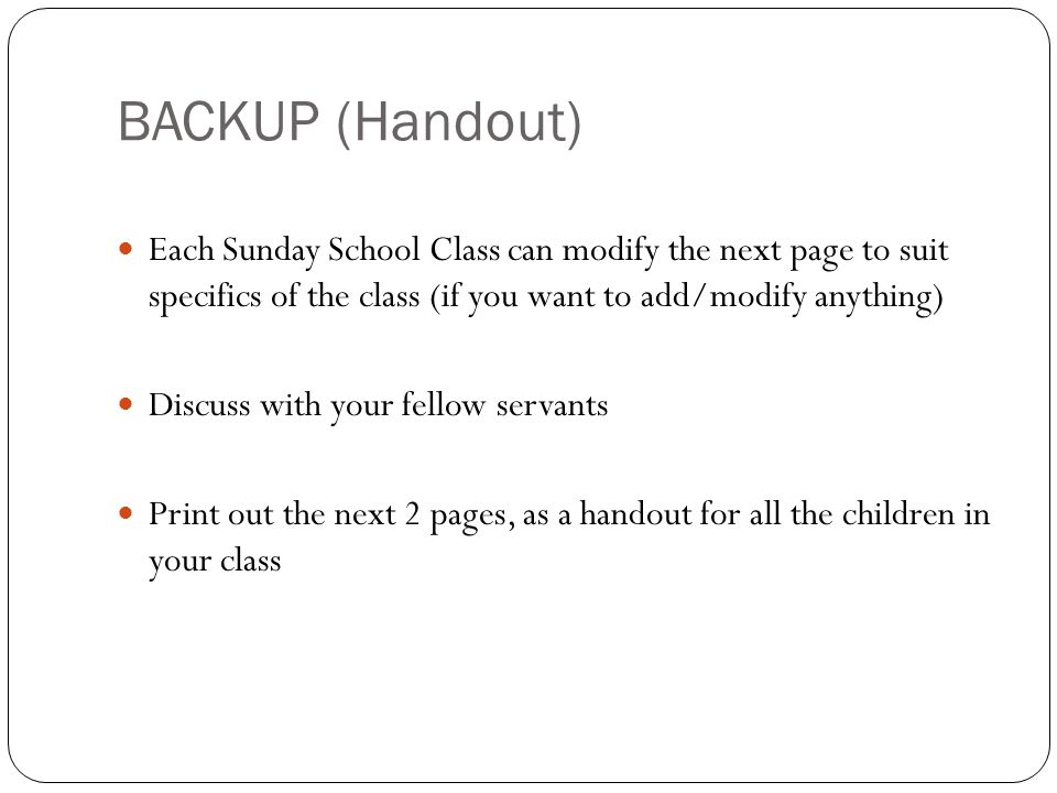 BACKUP (Handout) Each Sunday School Class can modify the next page to suit specifics of the class (if you want to add/modify anything) Discuss with your fellow servants Print out the next 2 pages, as a handout for all the children in your class