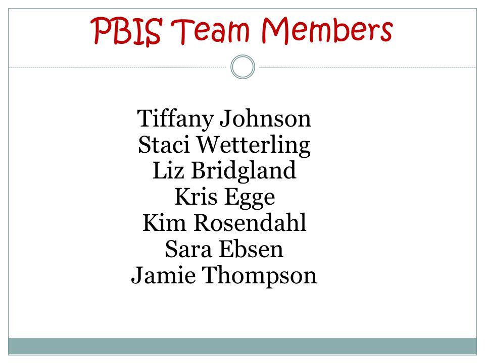PBIS Team Members Tiffany Johnson Staci Wetterling Liz Bridgland Kris Egge Kim Rosendahl Sara Ebsen Jamie Thompson