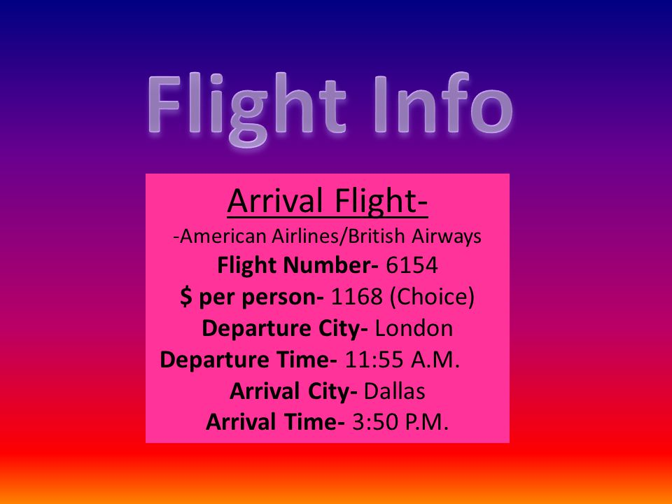 Departing Flight- American Airlines/ British Airways Flight Number- 6153 $ per person- 10209 (First class) Departure City- Dallas Departure Time- 6:35 P.M.