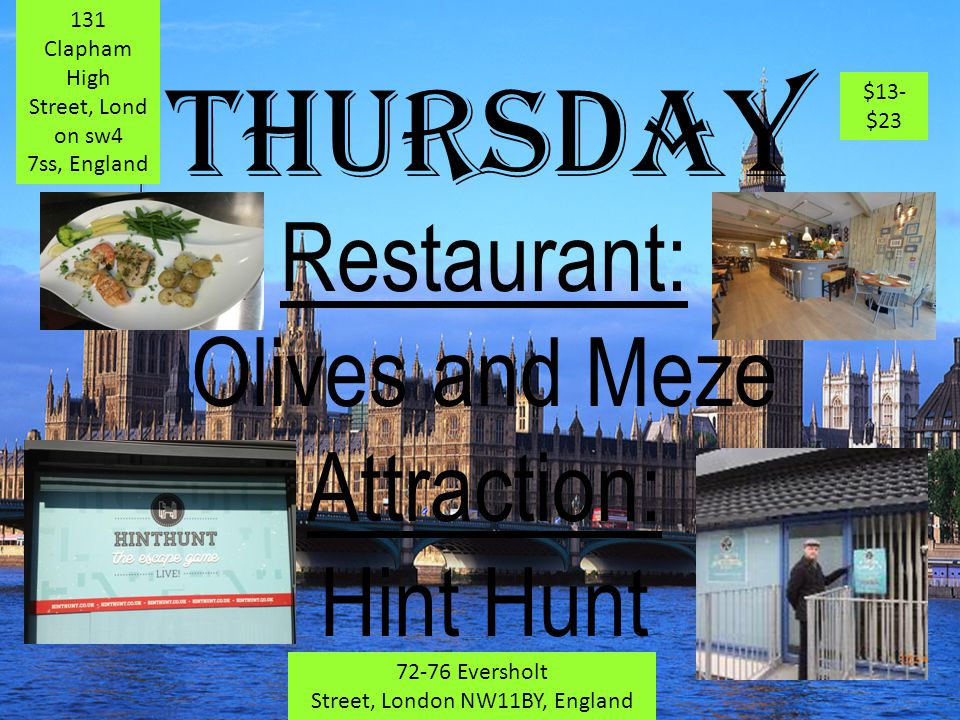 Wednesday Restaurant: Bailey's Fish & Chips Attraction: Active 360 115 Dawes Rd | Fulham, London SW6 7DU, England $3- $11 Brentford Boating Arch, Kew Bridge Arches, Strand on the Green, London W4 3NG, England