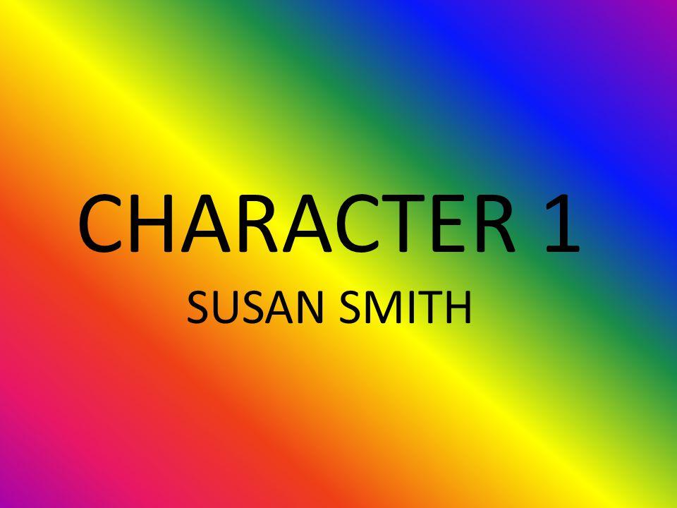 CHARACTER 1 SUSAN SMITH