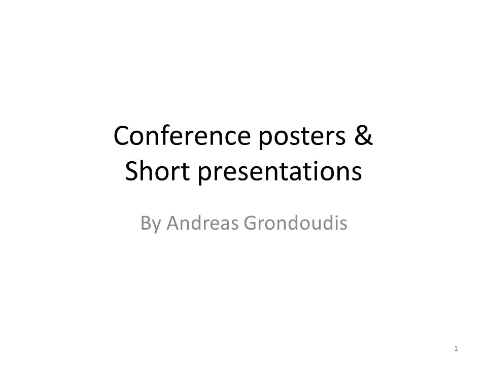 Conference posters & Short presentations By Andreas Grondoudis 1