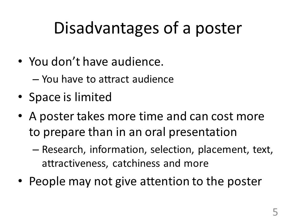 5 Disadvantages of a poster You don't have audience.