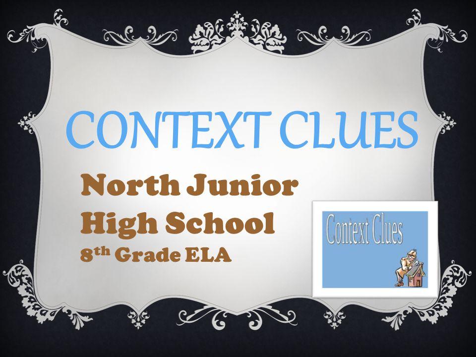 CONTEXT CLUES North Junior High School 8 th Grade ELA