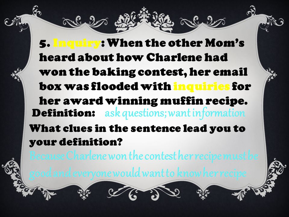5. Inquiry: When the other Mom's heard about how Charlene had won the baking contest, her email box was flooded with inquiries for her award winning m