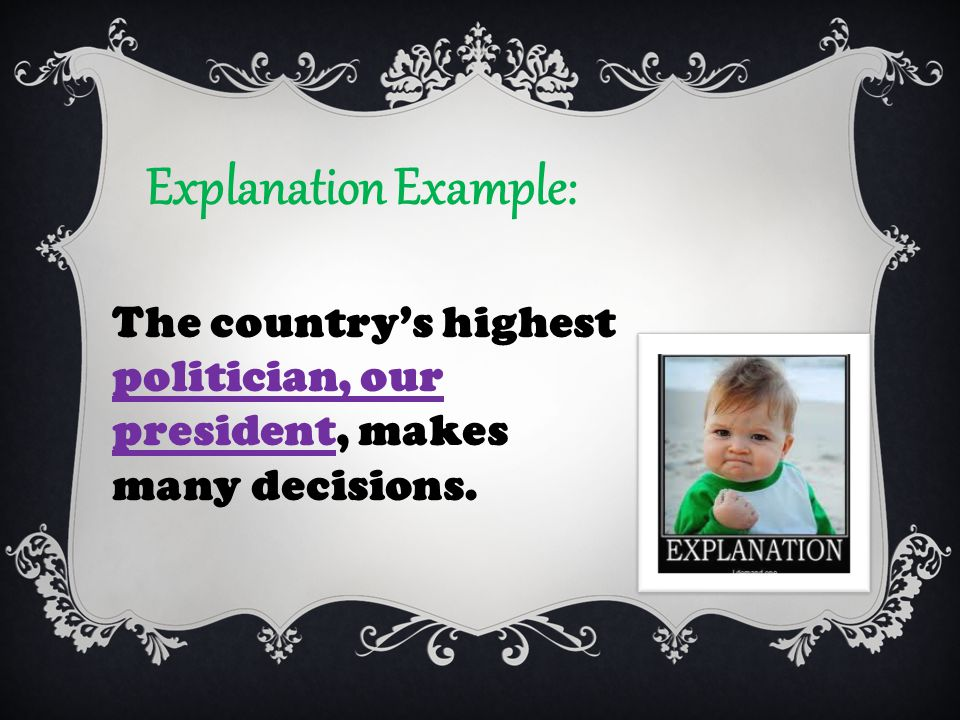 Explanation Example: The country's highest politician, our president, makes many decisions.