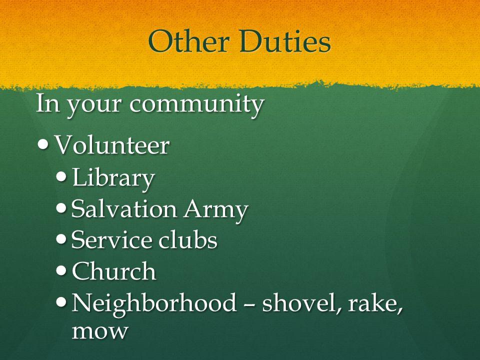 Other Duties In your community Volunteer Volunteer Library Library Salvation Army Salvation Army Service clubs Service clubs Church Church Neighborhoo