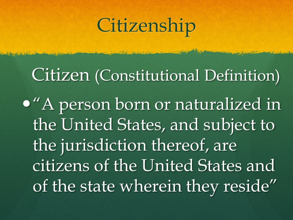 Citizenship Said another way: one who owes allegiance to the state (country) and is entitled to its protection one who owes allegiance to the state (country) and is entitled to its protection