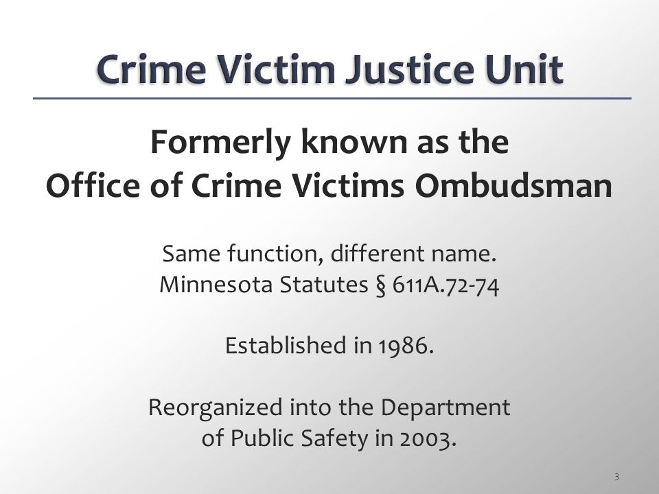 Introduction/Crime Victim Justice Unit Overview of statutory scheme  Definition of crime victim  Categories of crime victim rights  Who has respons