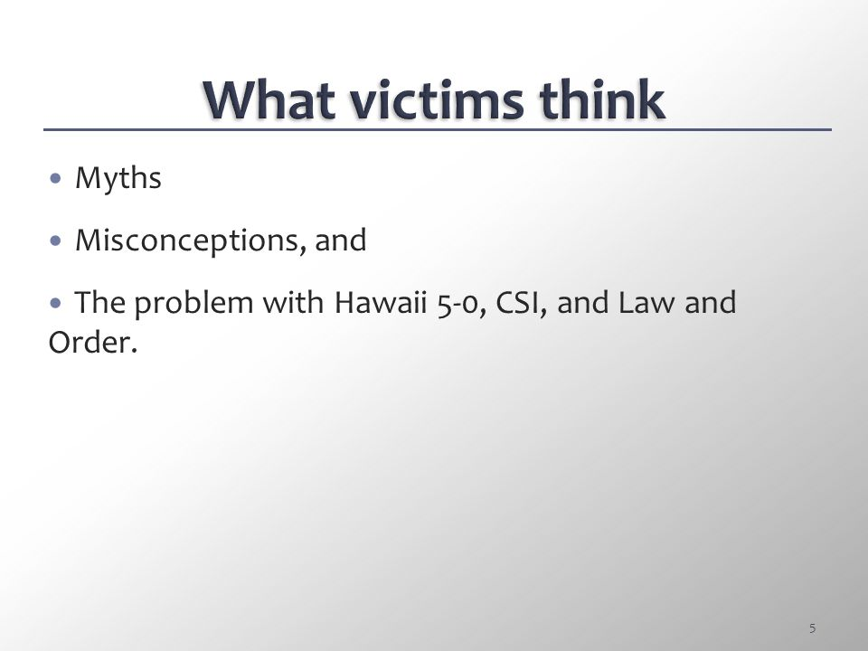 Myths Misconceptions, and The problem with Hawaii 5-0, CSI, and Law and Order. 5