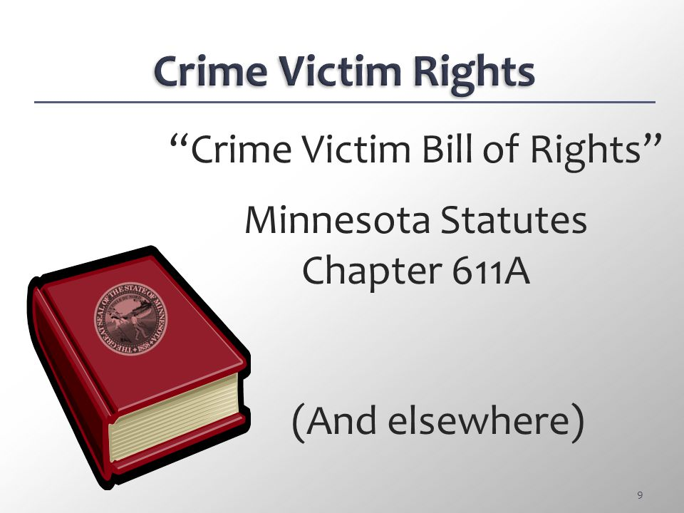 Crime Victim Bill of Rights Minnesota Statutes Chapter 611A (And elsewhere) 9
