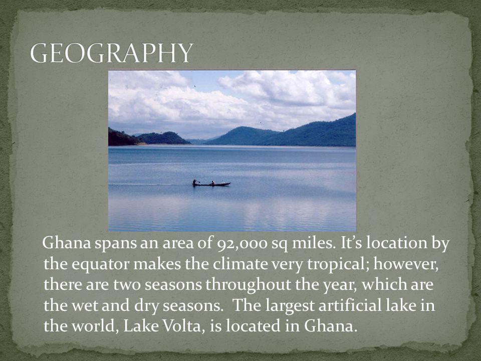 Ghana spans an area of 92,000 sq miles.