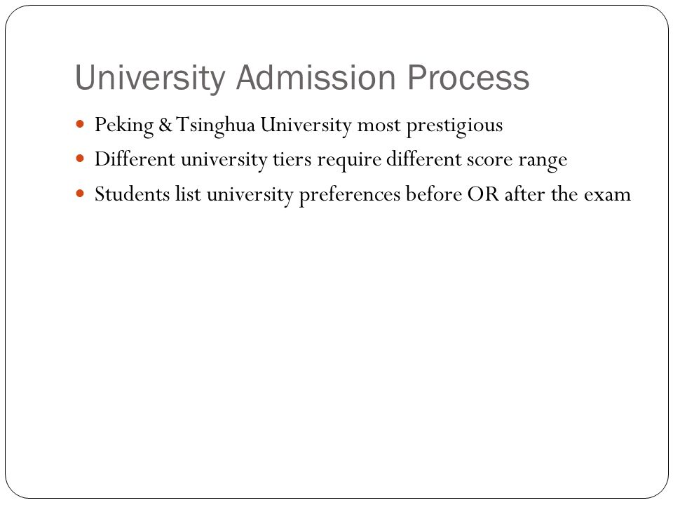 University Admission Process Peking & Tsinghua University most prestigious Different university tiers require different score range Students list university preferences before OR after the exam
