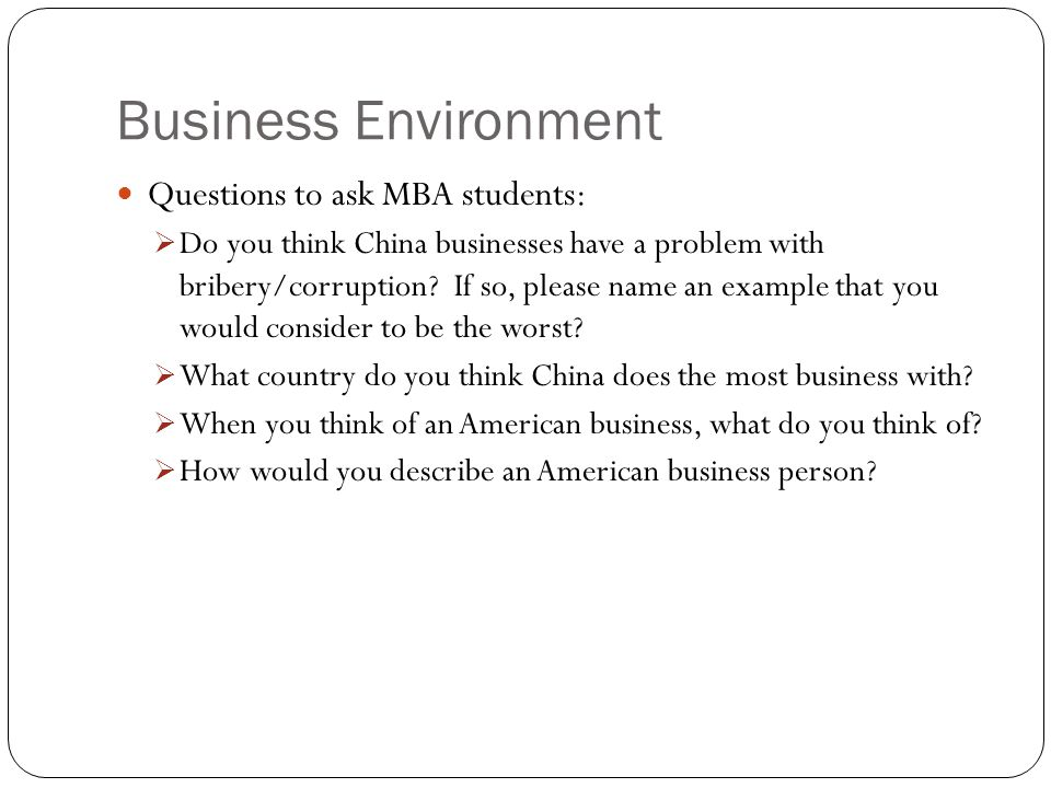 Business Environment Questions to ask MBA students:  Do you think China businesses have a problem with bribery/corruption.